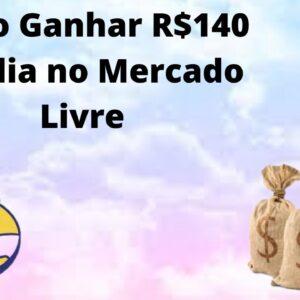 Como ganhar R$140 reais por dia no Mercado Livre | Que Incrível!