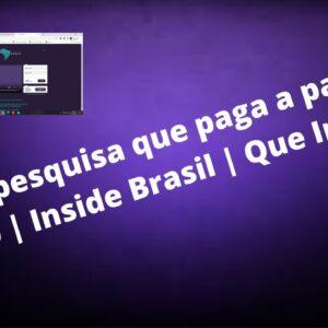 Site de pesquisa que paga a partir de R$0,80 | Inside Brasil | Que Incrível!