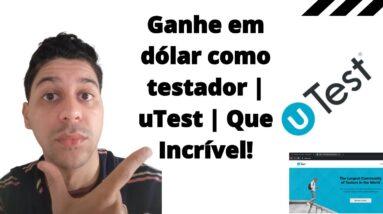 Ganhe em dólar como testador | uTest | Que Incrível!