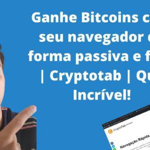 Ganhe Bitcoins com seu navegador de forma passiva e fácil | Cryptotab | Que Incrível!