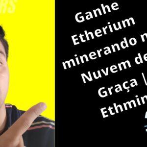 Ganhe Etherium minerando na Nuvem de Graça | Ethmine | Que Incrível!