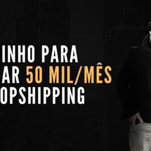 O Caminho para Faturar 50 mil/mês no Dropshipping